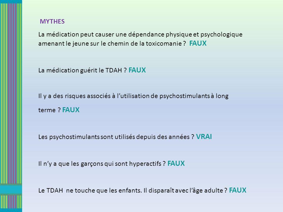 MYTHES La médication peut causer une dépendance physique et psychologique amenant le jeune sur le chemin de la toxicomanie .
