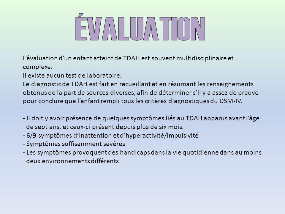 Lévaluation dun enfant atteint de TDAH est souvent multidisciplinaire et complexe. Il existe aucun test de laboratoire. Le diagnostic de TDAH est fait