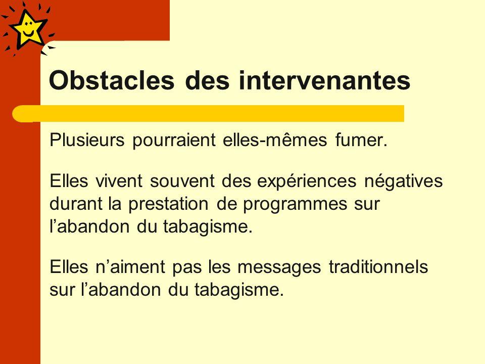 Obstacles des intervenantes Plusieurs pourraient elles-mêmes fumer.