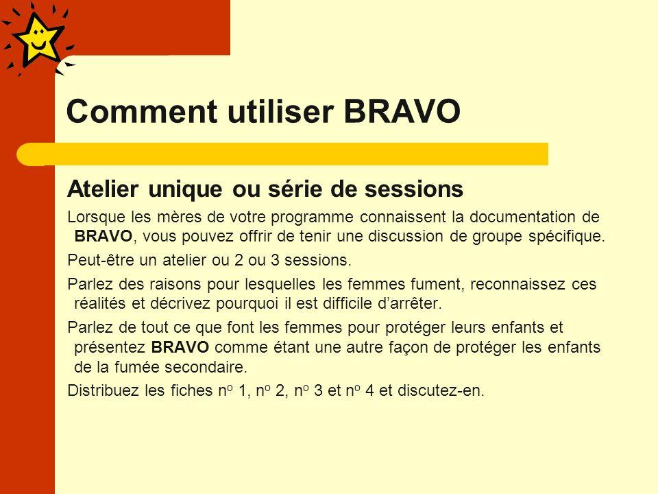 Comment utiliser BRAVO Atelier unique ou série de sessions Lorsque les mères de votre programme connaissent la documentation de BRAVO, vous pouvez offrir de tenir une discussion de groupe spécifique.