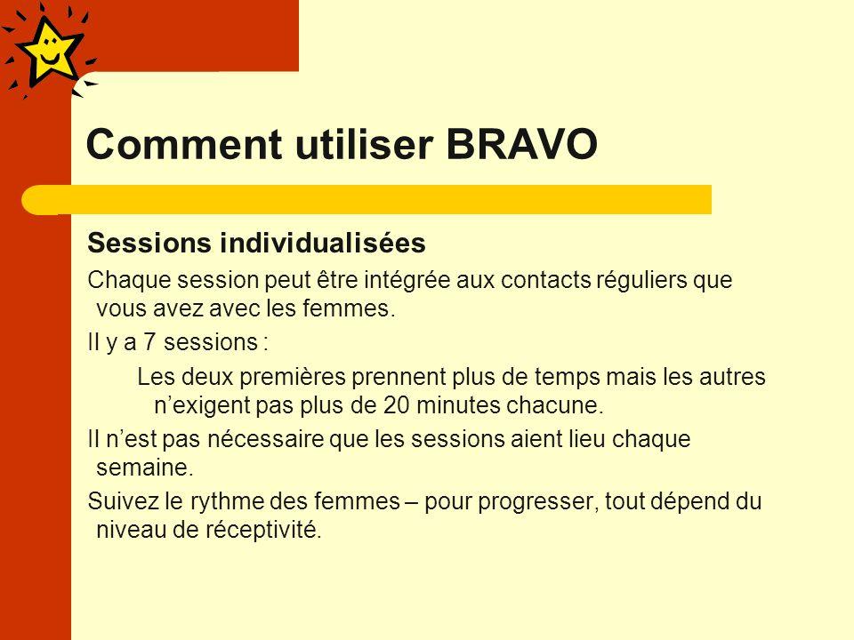 Comment utiliser BRAVO Sessions individualisées Chaque session peut être intégrée aux contacts réguliers que vous avez avec les femmes.