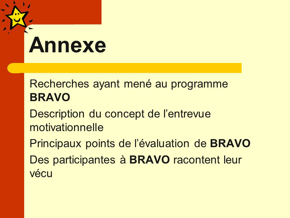 Annexe Recherches ayant mené au programme BRAVO Description du concept de lentrevue motivationnelle Principaux points de lévaluation de BRAVO Des part