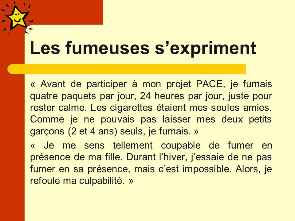 Les fumeuses sexpriment « Avant de participer à mon projet PACE, je fumais quatre paquets par jour, 24 heures par jour, juste pour rester calme.