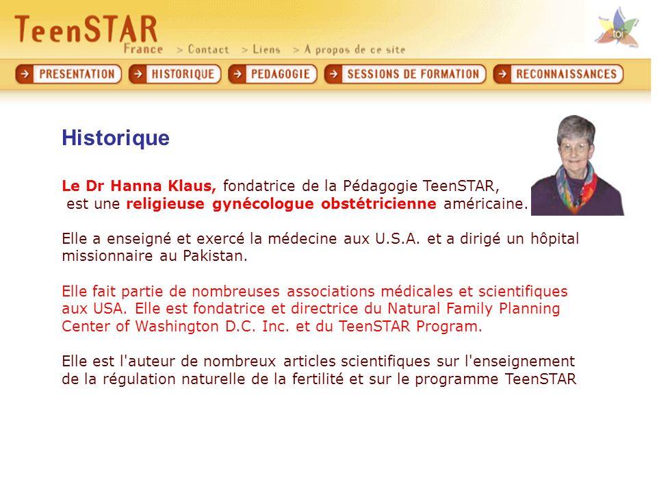Historique Le Dr Hanna Klaus, fondatrice de la Pédagogie TeenSTAR, est une religieuse gynécologue obstétricienne américaine.