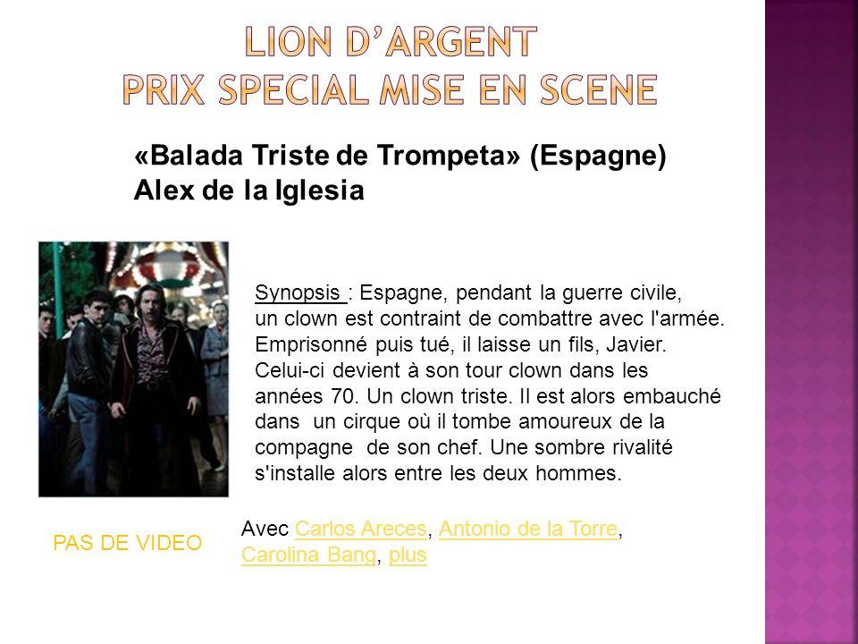 «Balada Triste de Trompeta» (Espagne) Alex de la Iglesia Synopsis : Espagne, pendant la guerre civile, un clown est contraint de combattre avec l armée.