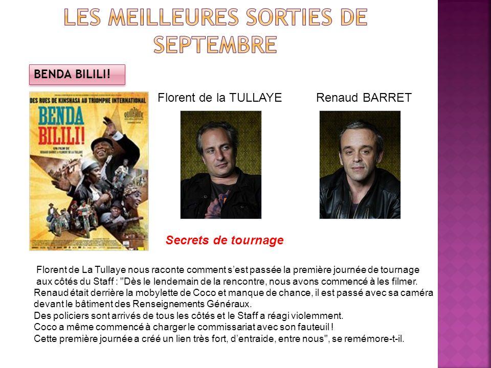 BENDA BILILI! Renaud BARRETFlorent de la TULLAYE Secrets de tournage Florent de La Tullaye nous raconte comment sest passée la première journée de tou
