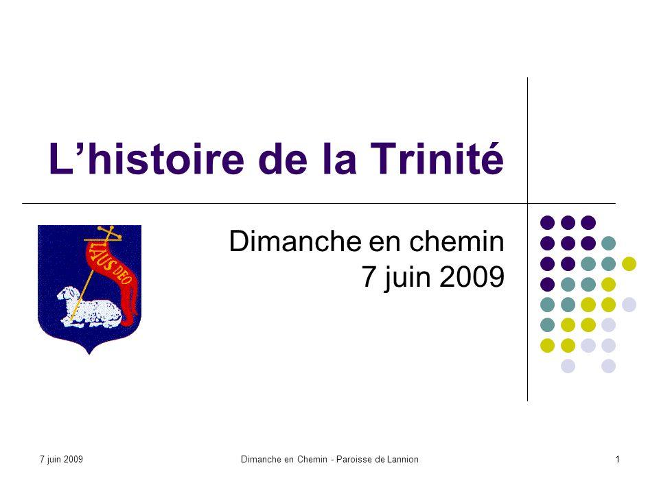 7 juin 2009Dimanche en Chemin - Paroisse de Lannion1 Lhistoire de la Trinité Dimanche en chemin 7 juin 2009