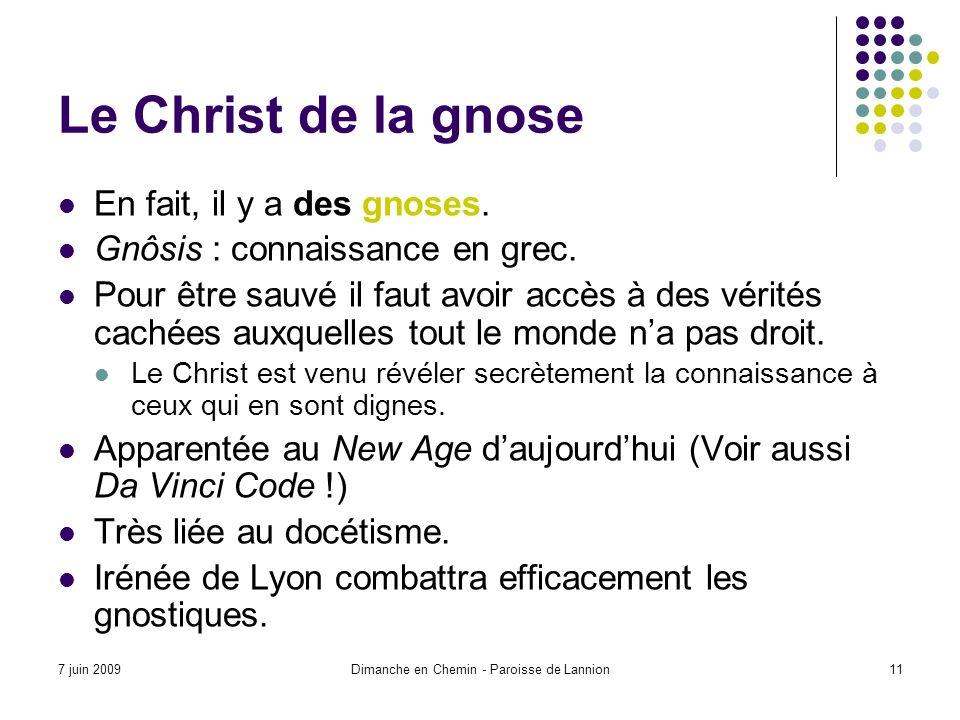7 juin 2009Dimanche en Chemin - Paroisse de Lannion11 Le Christ de la gnose En fait, il y a des gnoses.