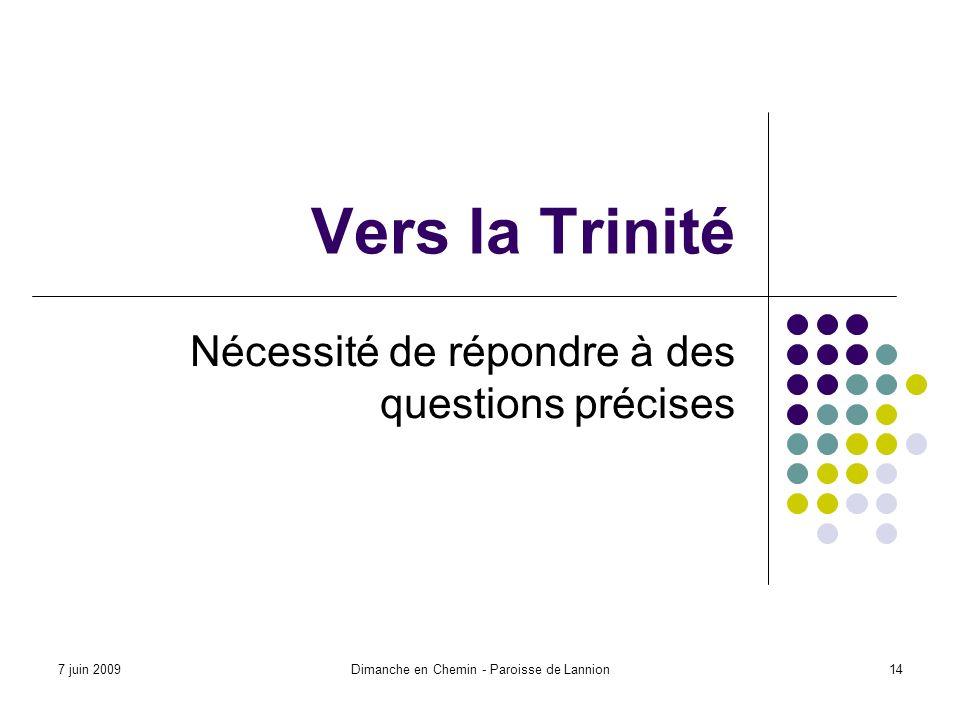 7 juin 2009Dimanche en Chemin - Paroisse de Lannion14 Vers la Trinité Nécessité de répondre à des questions précises