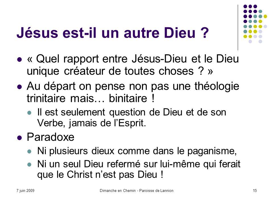 7 juin 2009Dimanche en Chemin - Paroisse de Lannion15 Jésus est-il un autre Dieu .