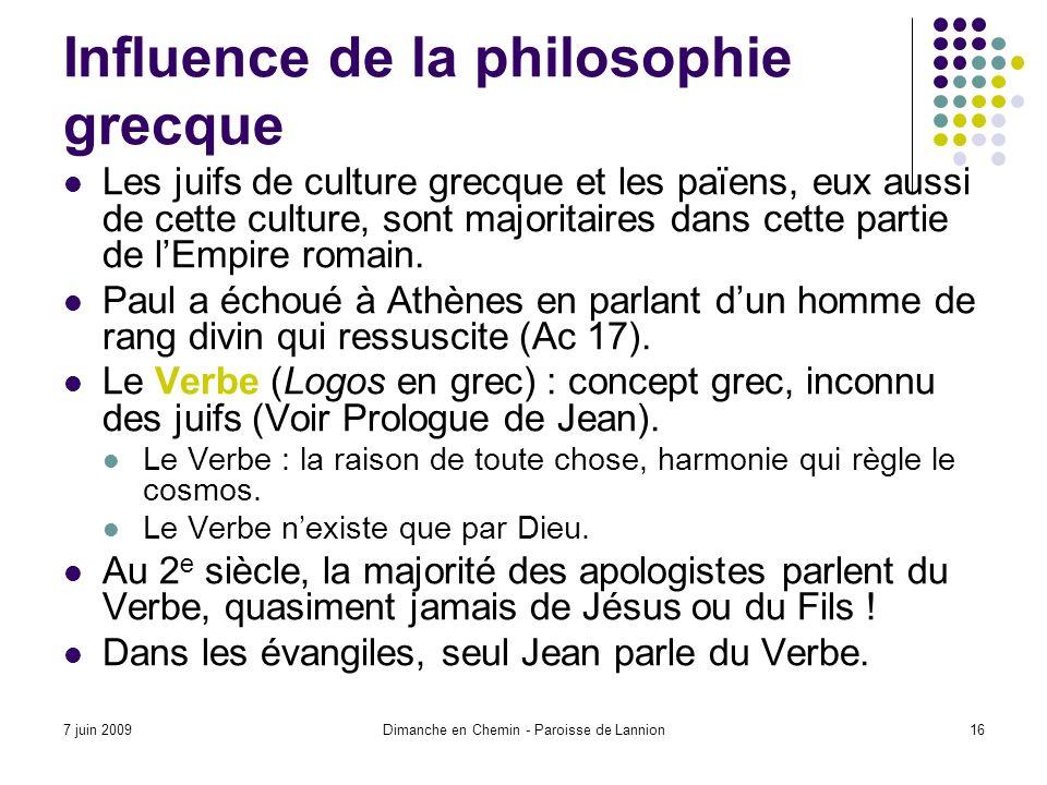 7 juin 2009Dimanche en Chemin - Paroisse de Lannion16 Influence de la philosophie grecque Les juifs de culture grecque et les païens, eux aussi de cette culture, sont majoritaires dans cette partie de lEmpire romain.