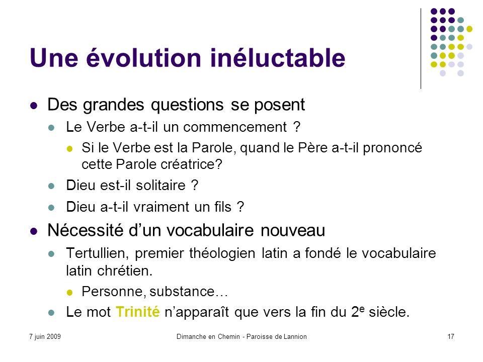 7 juin 2009Dimanche en Chemin - Paroisse de Lannion17 Une évolution inéluctable Des grandes questions se posent Le Verbe a-t-il un commencement .