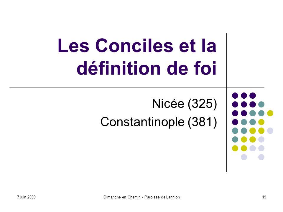 7 juin 2009Dimanche en Chemin - Paroisse de Lannion19 Les Conciles et la définition de foi Nicée (325) Constantinople (381)