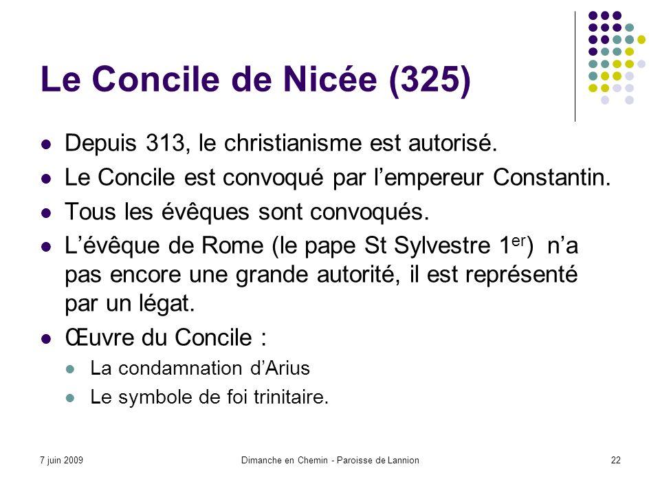 7 juin 2009Dimanche en Chemin - Paroisse de Lannion22 Le Concile de Nicée (325) Depuis 313, le christianisme est autorisé.