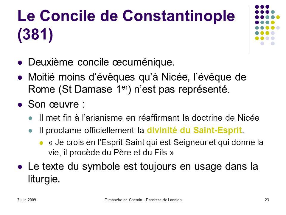 7 juin 2009Dimanche en Chemin - Paroisse de Lannion23 Le Concile de Constantinople (381) Deuxième concile œcuménique.