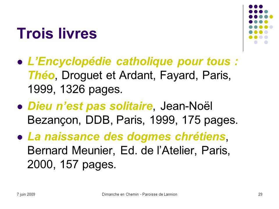 7 juin 2009Dimanche en Chemin - Paroisse de Lannion29 Trois livres LEncyclopédie catholique pour tous : Théo, Droguet et Ardant, Fayard, Paris, 1999, 1326 pages.