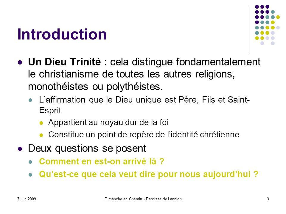 7 juin 2009Dimanche en Chemin - Paroisse de Lannion3 Introduction Un Dieu Trinité : cela distingue fondamentalement le christianisme de toutes les autres religions, monothéistes ou polythéistes.
