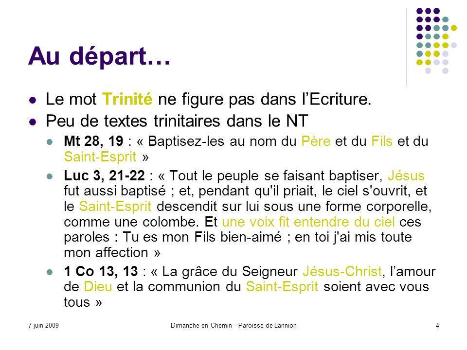 7 juin 2009Dimanche en Chemin - Paroisse de Lannion4 Au départ… Le mot Trinité ne figure pas dans lEcriture.