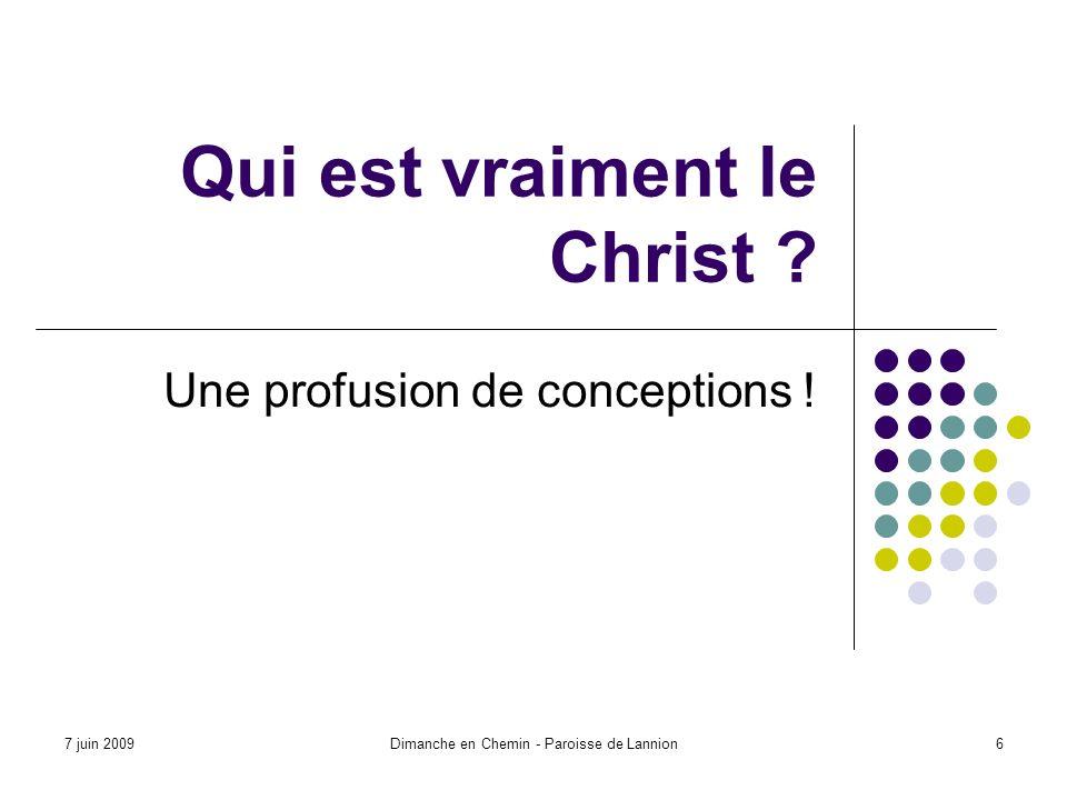7 juin 2009Dimanche en Chemin - Paroisse de Lannion6 Qui est vraiment le Christ .