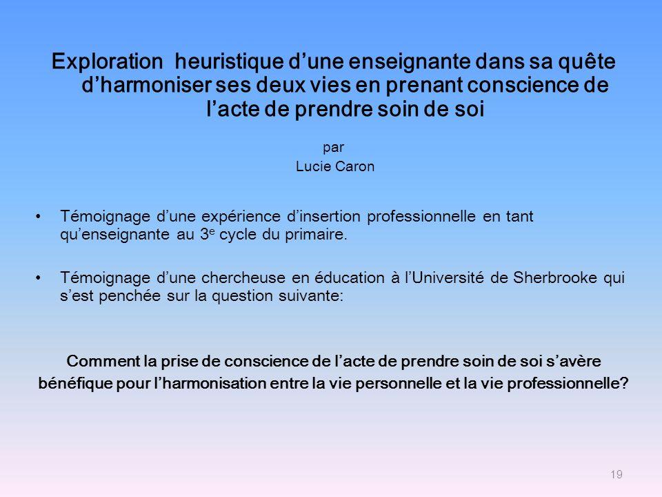 Exploration heuristique dune enseignante dans sa quête dharmoniser ses deux vies en prenant conscience de lacte de prendre soin de soi par Lucie Caron