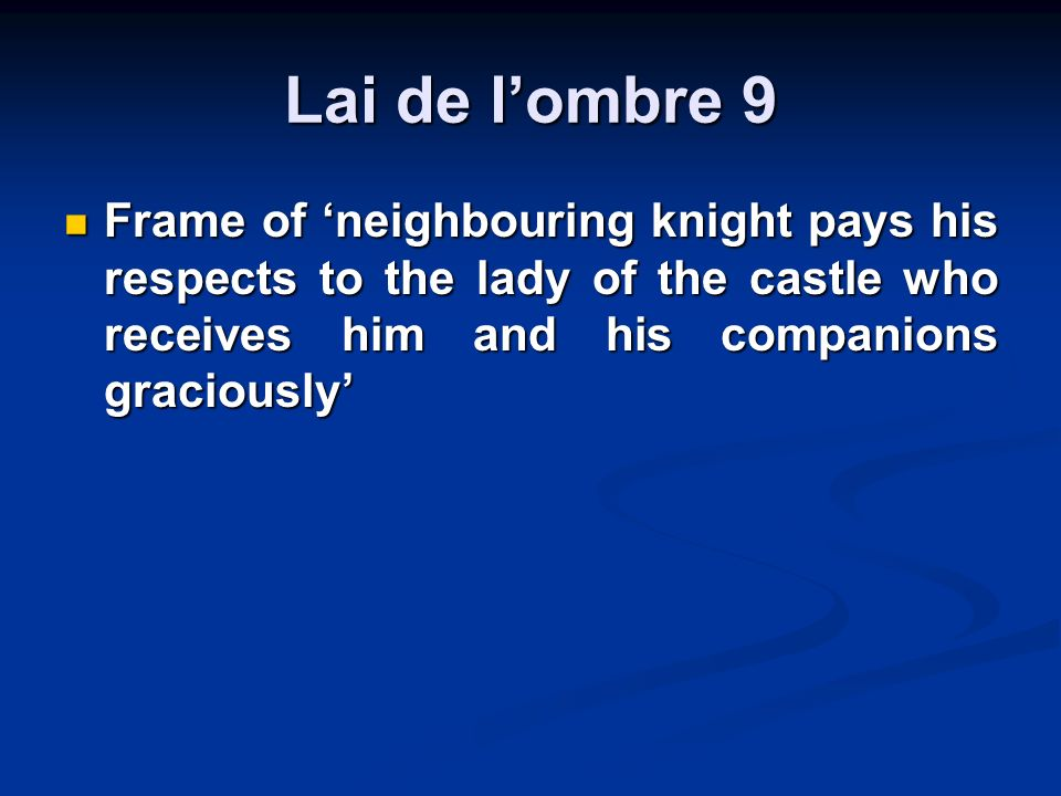 Lai de lombre 9 Frame of neighbouring knight pays his respects to the lady of the castle who receives him and his companions graciously Frame of neighbouring knight pays his respects to the lady of the castle who receives him and his companions graciously