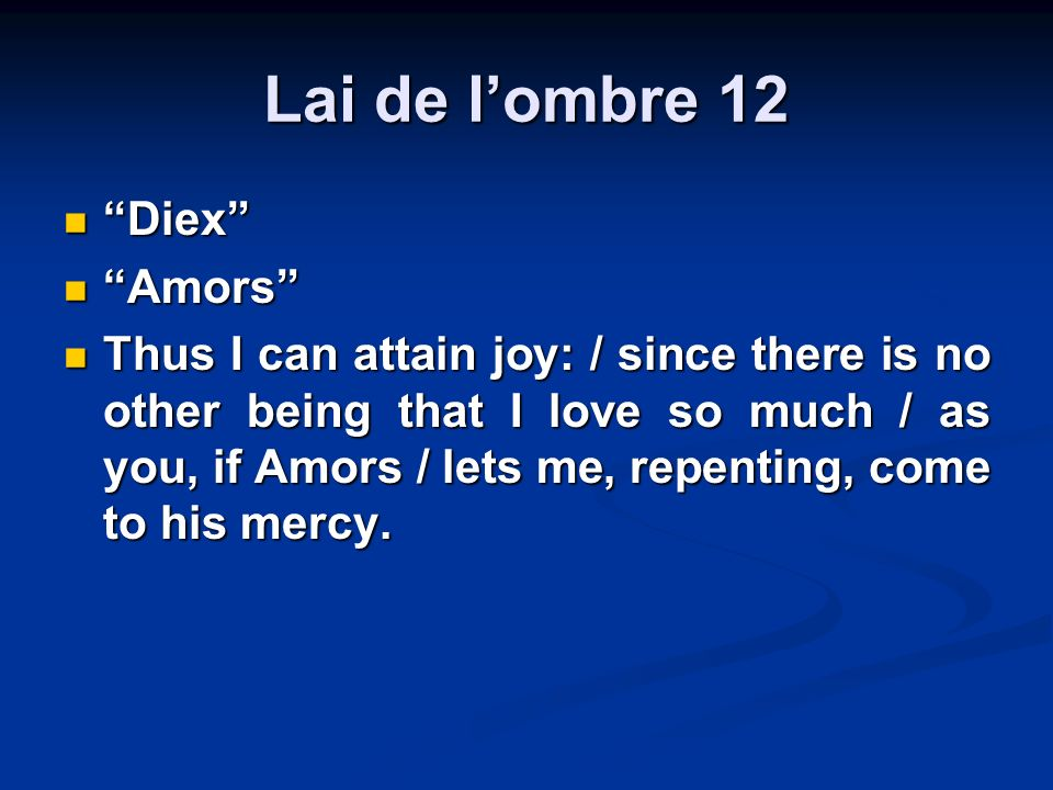 Lai de lombre 12 Diex Diex Amors Amors Thus I can attain joy: / since there is no other being that I love so much / as you, if Amors / lets me, repenting, come to his mercy.