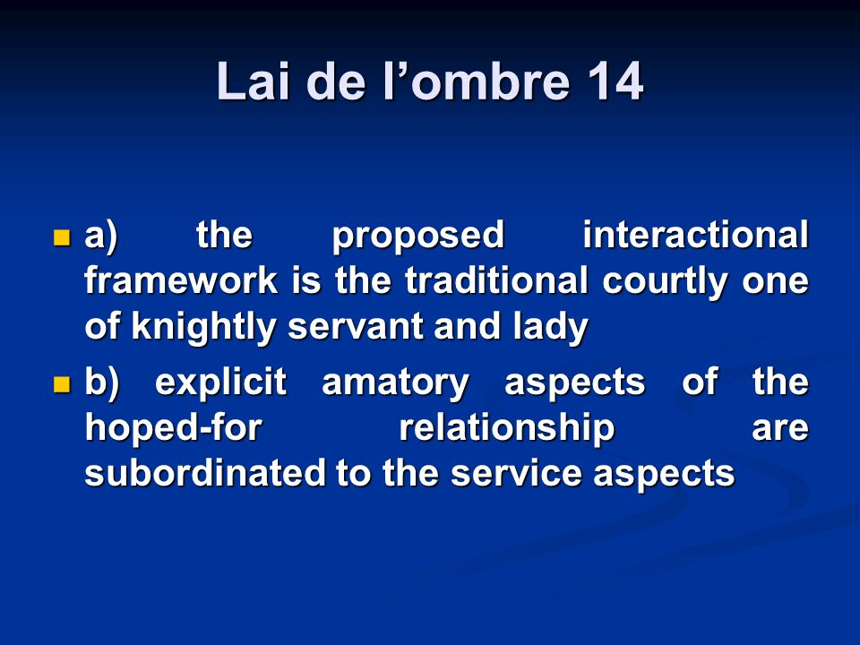 Lai de lombre 14 a) the proposed interactional framework is the traditional courtly one of knightly servant and lady a) the proposed interactional fra