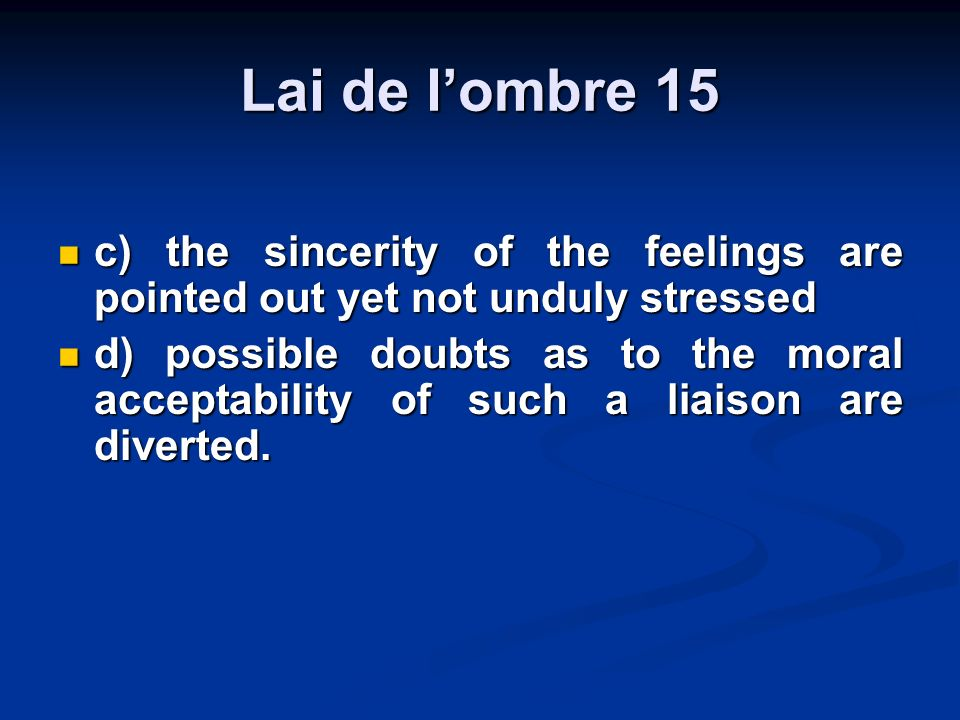 Lai de lombre 15 c) the sincerity of the feelings are pointed out yet not unduly stressed c) the sincerity of the feelings are pointed out yet not unduly stressed d) possible doubts as to the moral acceptability of such a liaison are diverted.