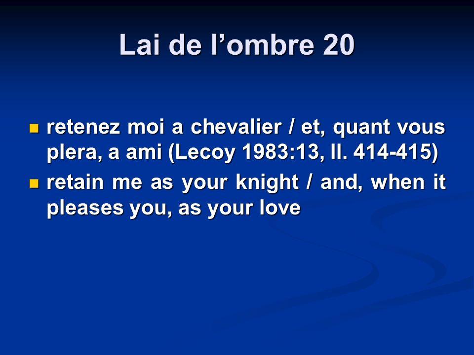 Lai de lombre 20 retenez moi a chevalier / et, quant vous plera, a ami (Lecoy 1983:13, ll. 414-415) retenez moi a chevalier / et, quant vous plera, a