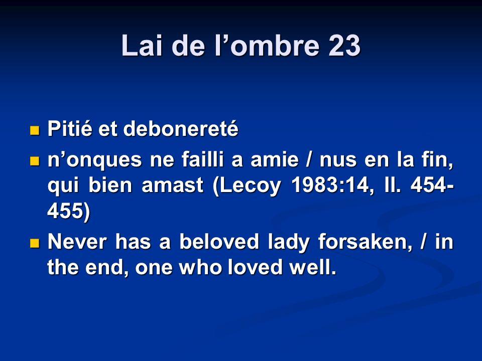 Lai de lombre 23 Pitié et debonereté Pitié et debonereté nonques ne failli a amie / nus en la fin, qui bien amast (Lecoy 1983:14, ll. 454- 455) nonque