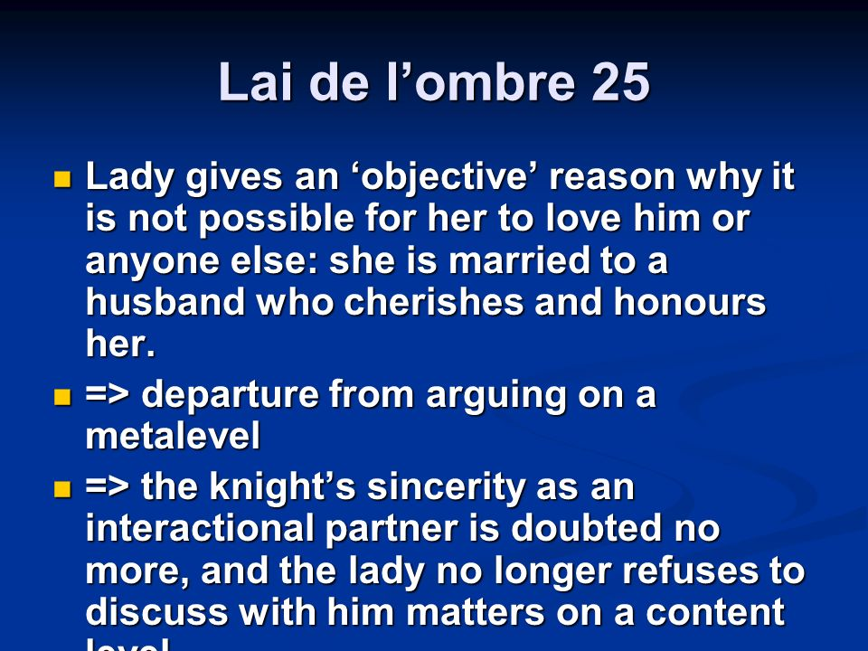 Lai de lombre 25 Lady gives an objective reason why it is not possible for her to love him or anyone else: she is married to a husband who cherishes a