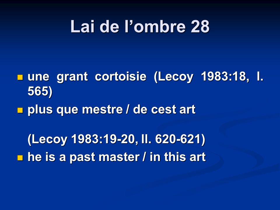 Lai de lombre 28 une grant cortoisie (Lecoy 1983:18, l. 565) une grant cortoisie (Lecoy 1983:18, l. 565) plus que mestre / de cest art (Lecoy 1983:19-
