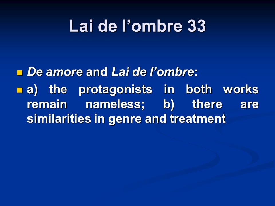 Lai de lombre 33 De amore and Lai de lombre: De amore and Lai de lombre: a) the protagonists in both works remain nameless; b) there are similarities in genre and treatment a) the protagonists in both works remain nameless; b) there are similarities in genre and treatment