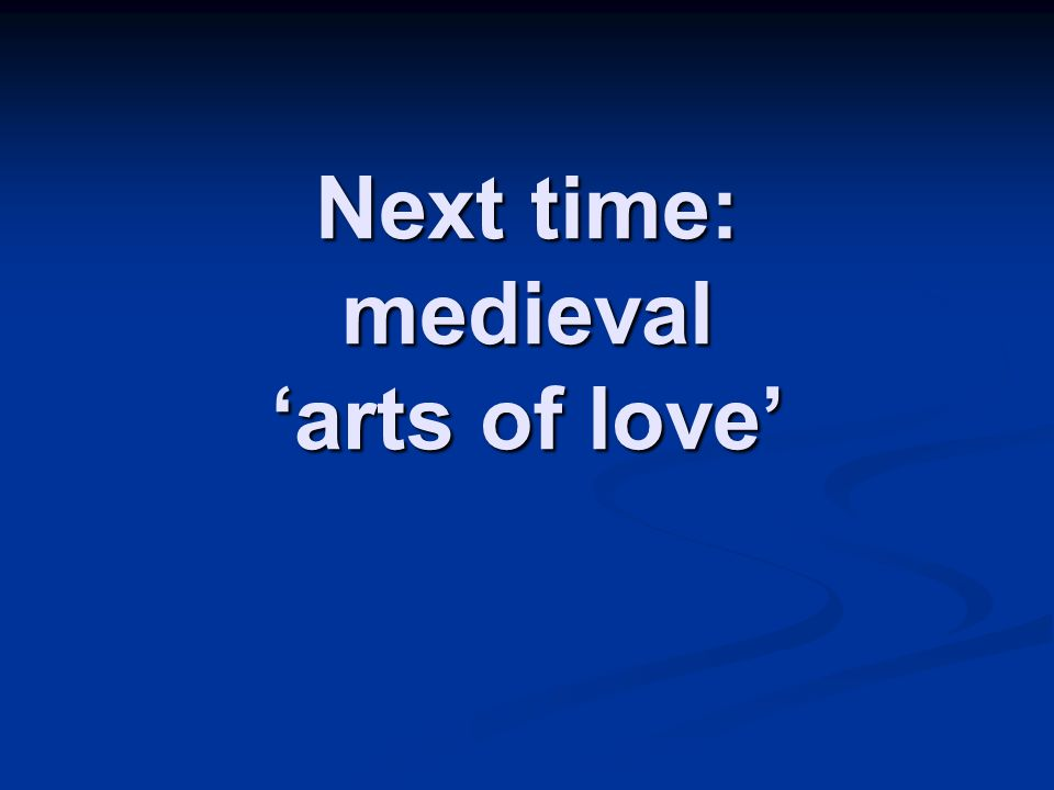 Next time: medieval arts of love