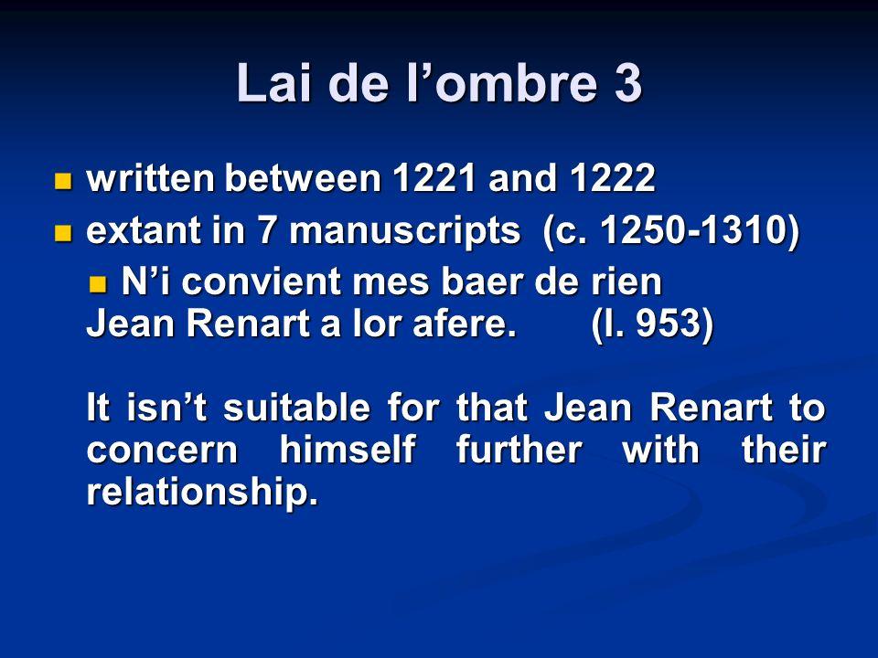 Lai de lombre 3 written between 1221 and 1222 written between 1221 and 1222 extant in 7 manuscripts (c. 1250-1310) extant in 7 manuscripts (c. 1250-13