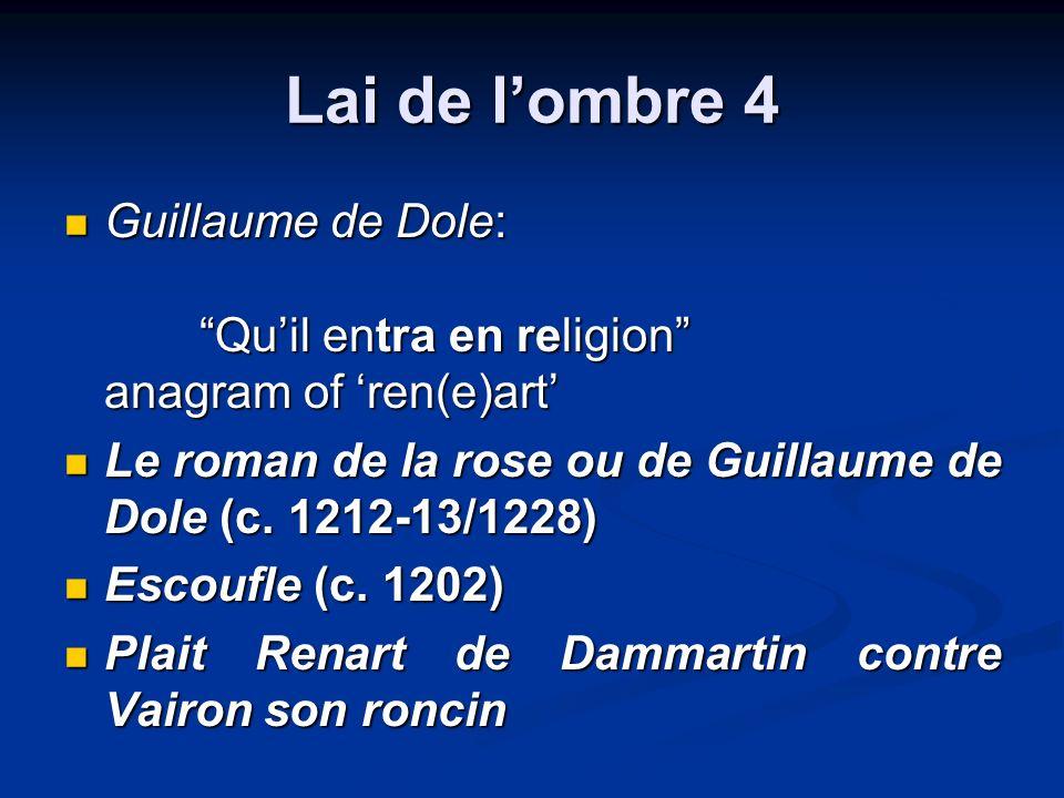 Lai de lombre 4 Guillaume de Dole: Quil entra en religion anagram of ren(e)art Guillaume de Dole: Quil entra en religion anagram of ren(e)art Le roman de la rose ou de Guillaume de Dole (c.
