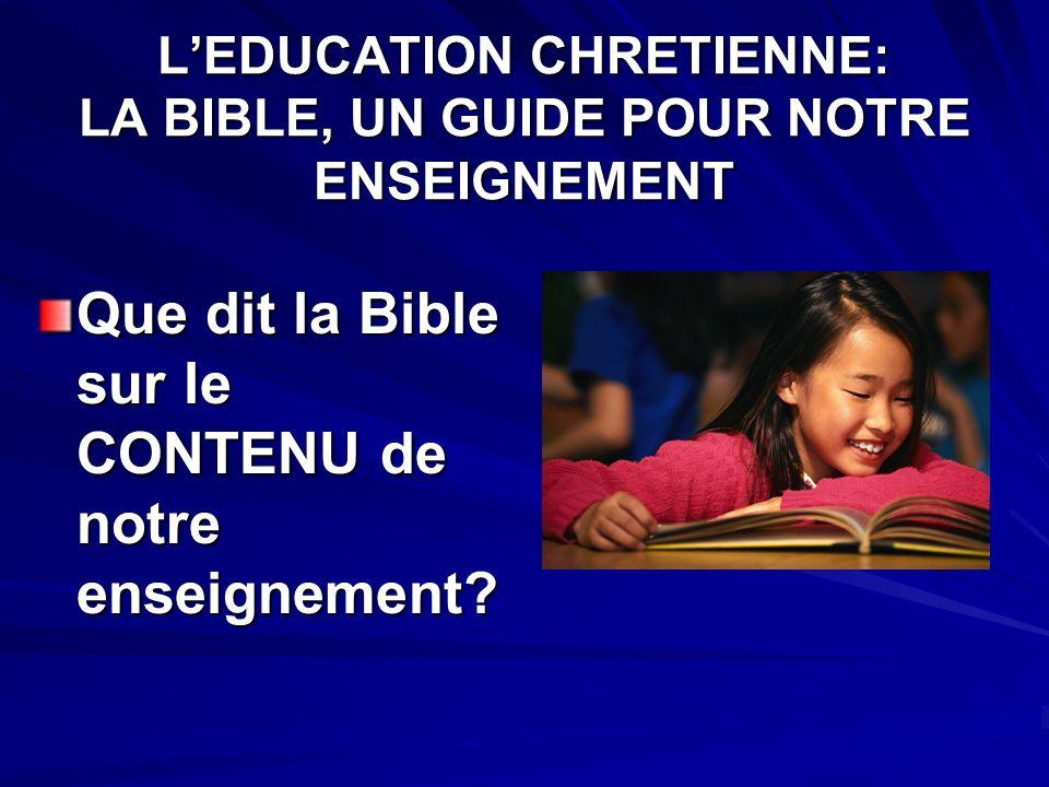 LEDUCATION CHRETIENNE: LA BIBLE, UN GUIDE POUR NOTRE ENSEIGNEMENT Que dit la Bible sur le CONTENU de notre enseignement