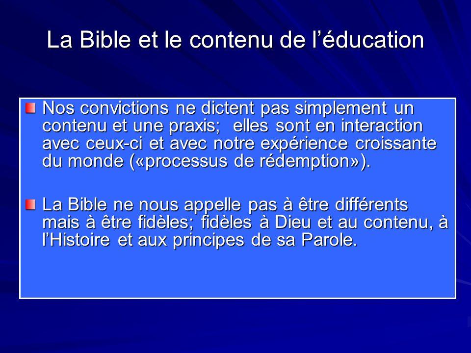 La Bible et le contenu de léducation Nos convictions ne dictent pas simplement un contenu et une praxis; elles sont en interaction avec ceux-ci et avec notre expérience croissante du monde («processus de rédemption»).