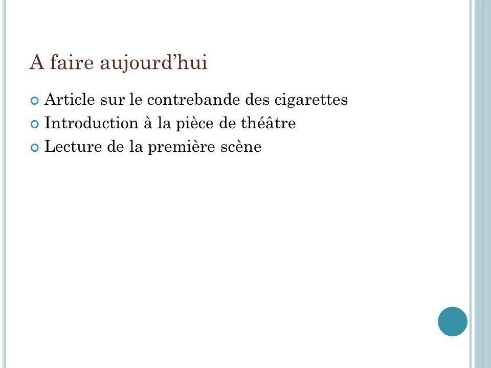 A faire aujourdhui Article sur le contrebande des cigarettes Introduction à la pièce de théâtre Lecture de la première scène
