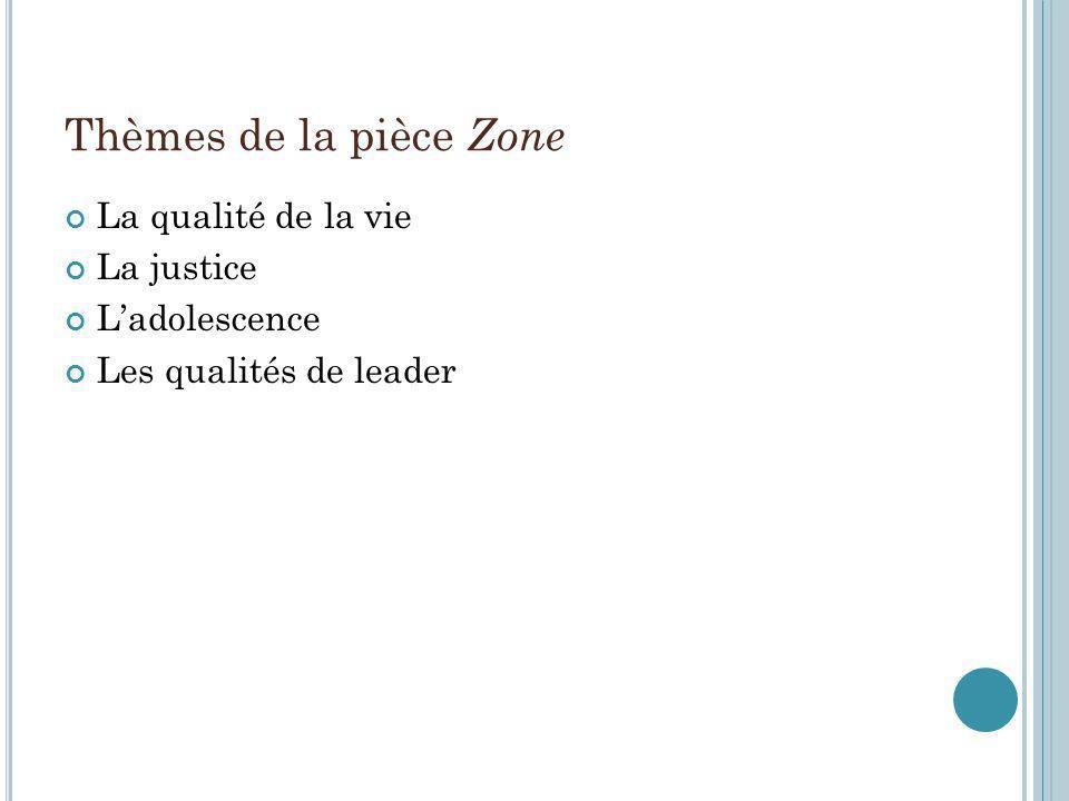 Thèmes de la pièce Zone La qualité de la vie La justice Ladolescence Les qualités de leader