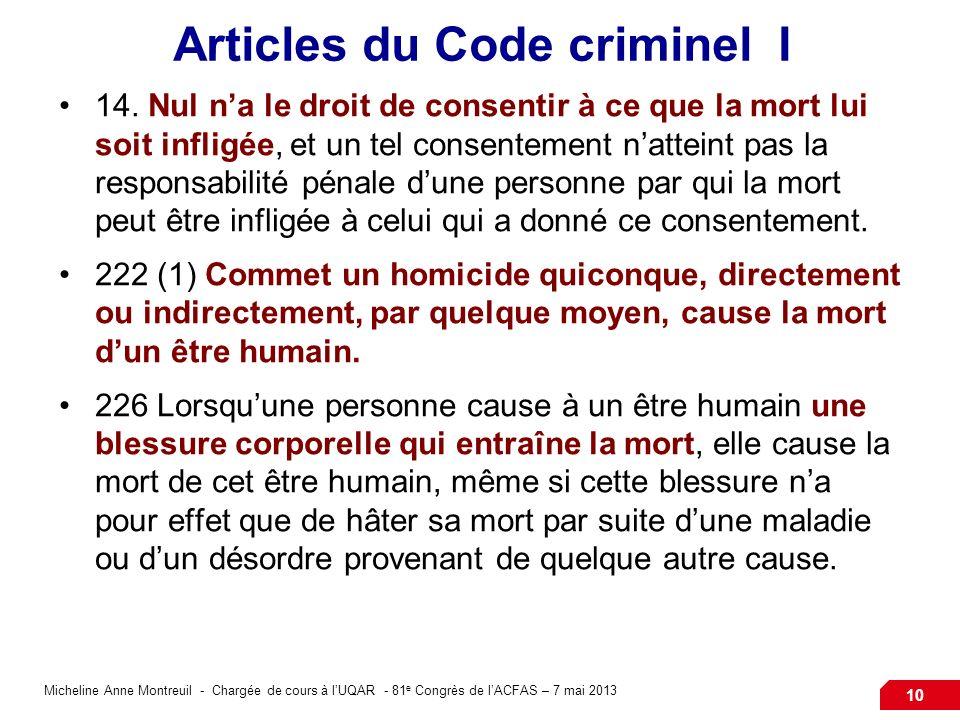 Micheline Anne Montreuil - Chargée de cours à lUQAR - 81 e Congrès de lACFAS – 7 mai 2013 10 Articles du Code criminel I 14. Nul na le droit de consen
