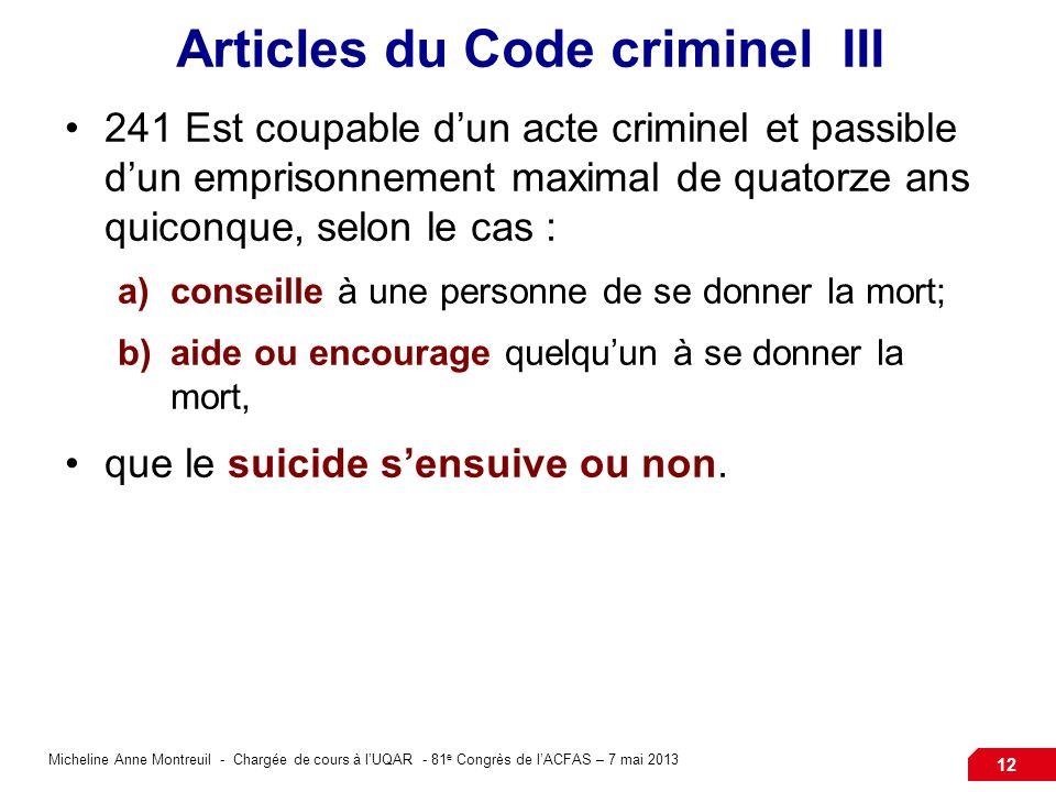 Micheline Anne Montreuil - Chargée de cours à lUQAR - 81 e Congrès de lACFAS – 7 mai 2013 12 Articles du Code criminel III 241 Est coupable dun acte c
