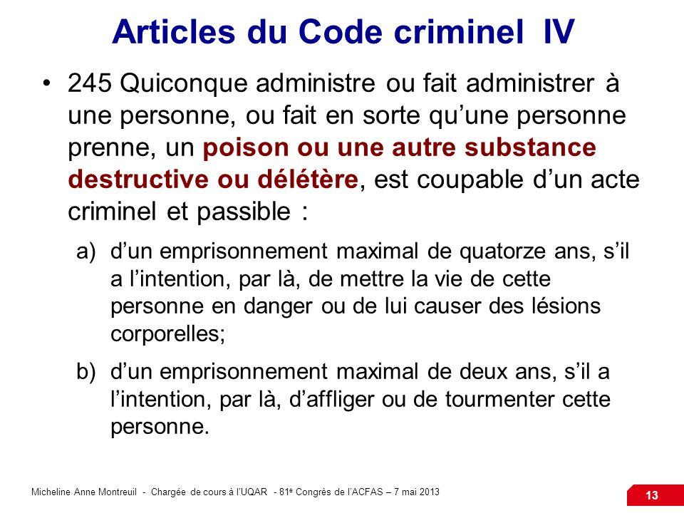 Micheline Anne Montreuil - Chargée de cours à lUQAR - 81 e Congrès de lACFAS – 7 mai 2013 13 Articles du Code criminel IV 245 Quiconque administre ou