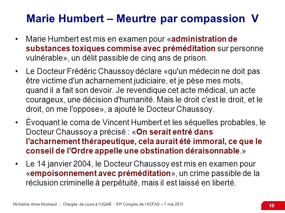 Micheline Anne Montreuil - Chargée de cours à lUQAR - 81 e Congrès de lACFAS – 7 mai 2013 19 Marie Humbert – Meurtre par compassion V Marie Humbert es