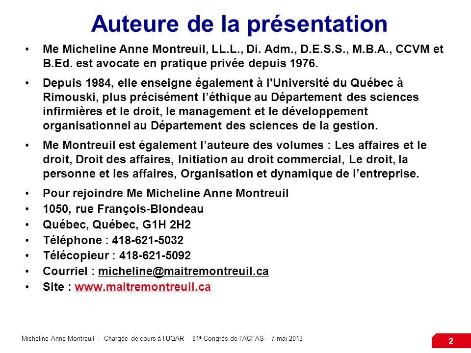 2 Auteure de la présentation Me Micheline Anne Montreuil, LL.L., Di. Adm., D.E.S.S., M.B.A., CCVM et B.Ed. est avocate en pratique privée depuis 1976.