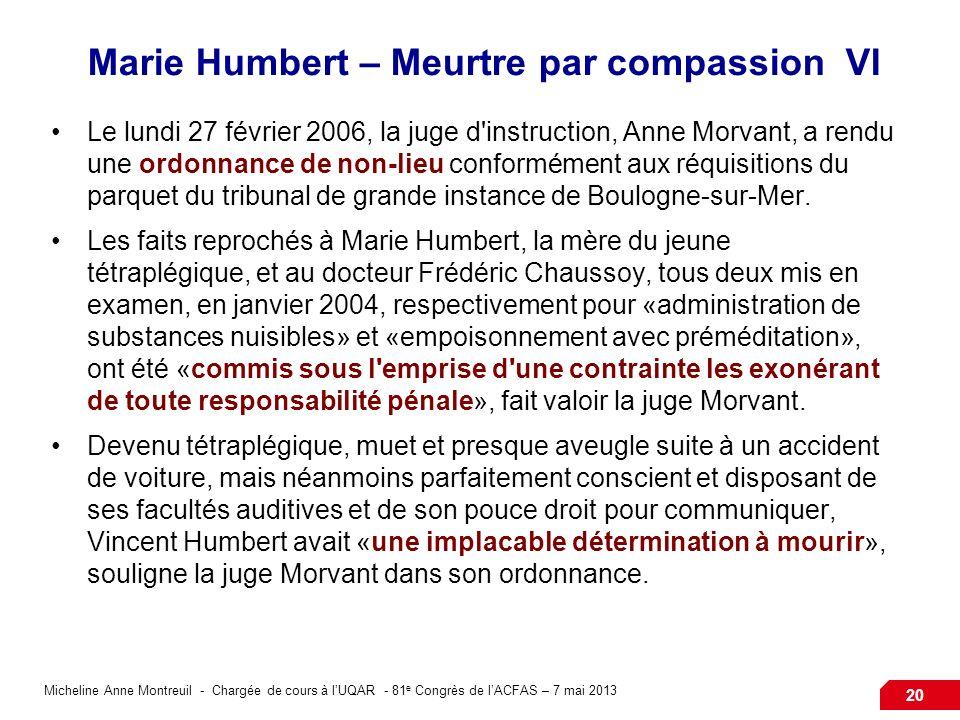Micheline Anne Montreuil - Chargée de cours à lUQAR - 81 e Congrès de lACFAS – 7 mai 2013 20 Marie Humbert – Meurtre par compassion VI Le lundi 27 fév