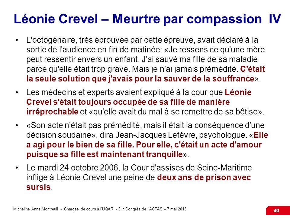 Micheline Anne Montreuil - Chargée de cours à lUQAR - 81 e Congrès de lACFAS – 7 mai 2013 40 Léonie Crevel – Meurtre par compassion IV L'octogénaire,