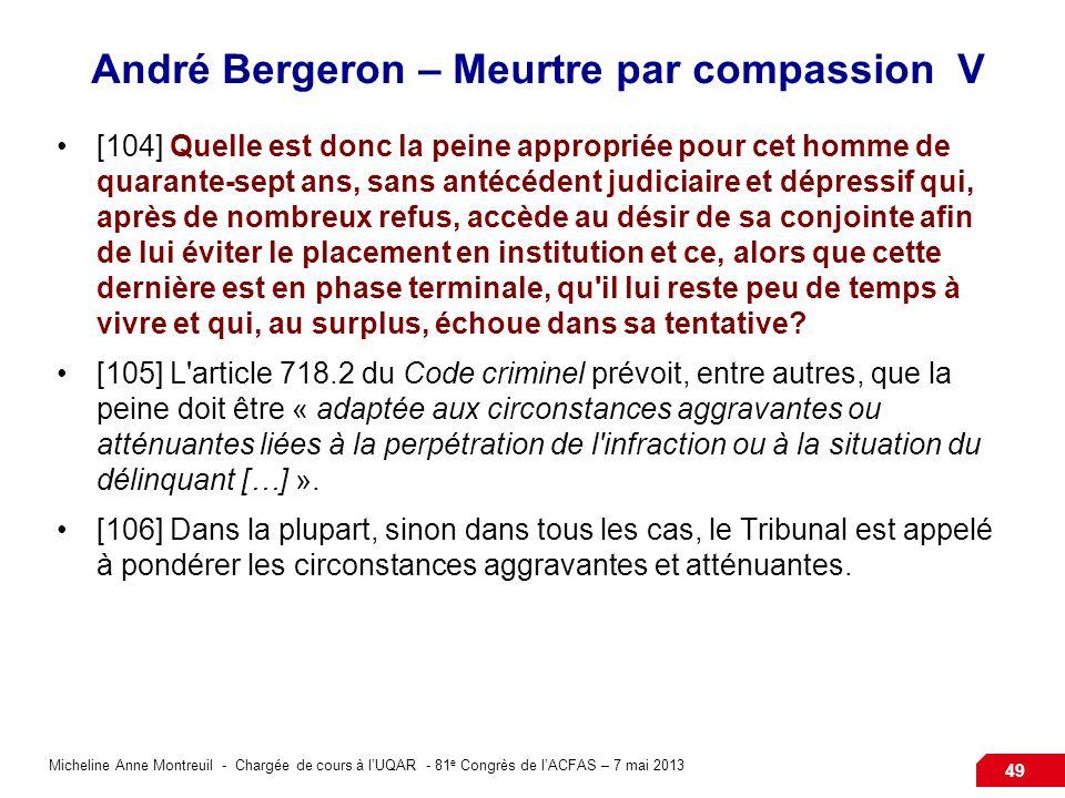Micheline Anne Montreuil - Chargée de cours à lUQAR - 81 e Congrès de lACFAS – 7 mai 2013 49 André Bergeron – Meurtre par compassion V [104] Quelle es
