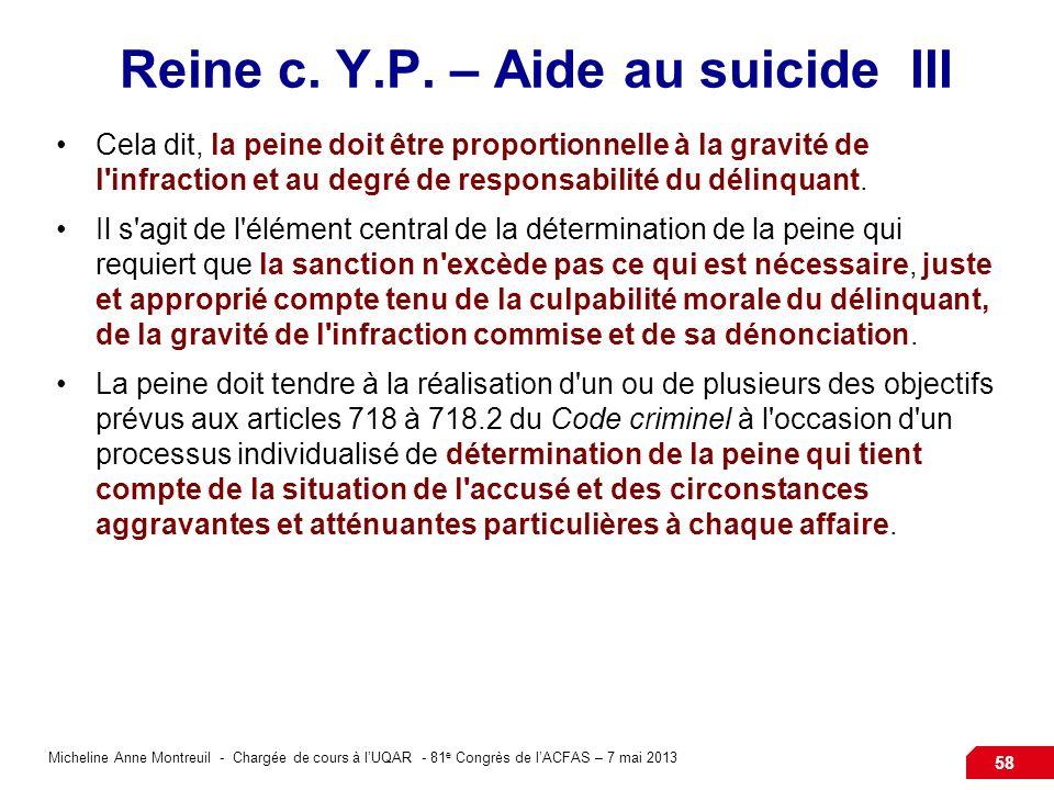 Micheline Anne Montreuil - Chargée de cours à lUQAR - 81 e Congrès de lACFAS – 7 mai 2013 58 Reine c. Y.P. – Aide au suicide III Cela dit, la peine do