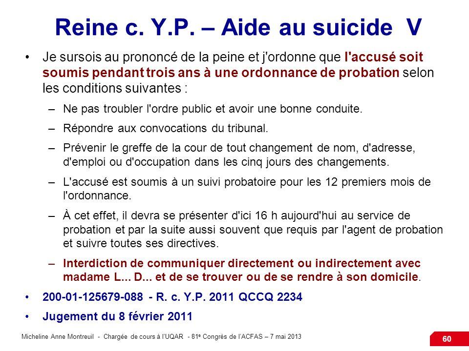 Micheline Anne Montreuil - Chargée de cours à lUQAR - 81 e Congrès de lACFAS – 7 mai 2013 60 Reine c. Y.P. – Aide au suicide V Je sursois au prononcé